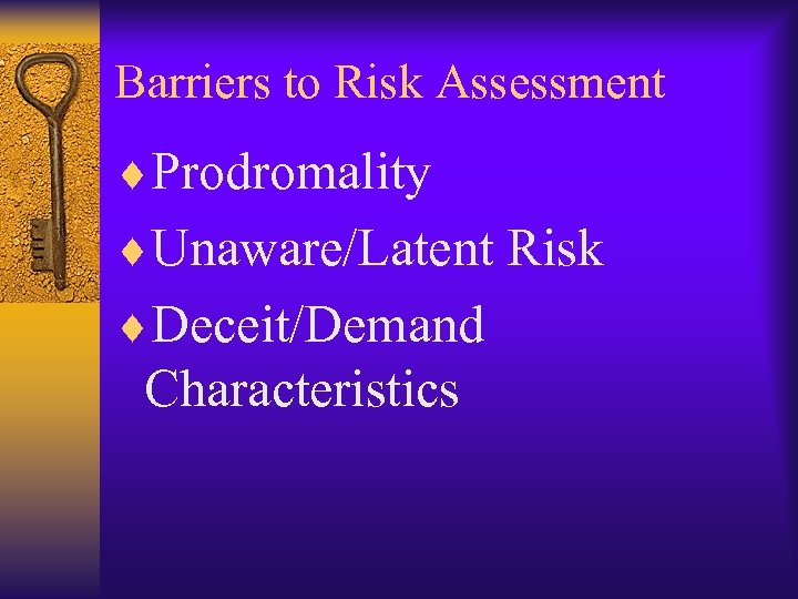 Barriers to Risk Assessment ¨Prodromality ¨Unaware/Latent Risk ¨Deceit/Demand Characteristics
