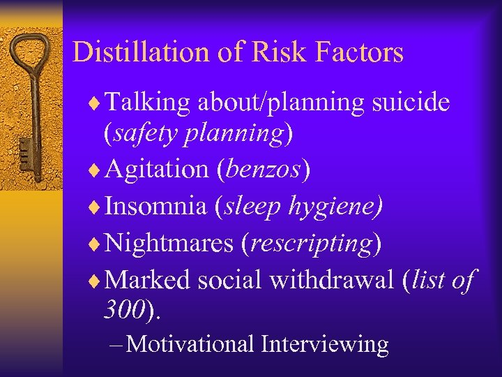 Distillation of Risk Factors ¨Talking about/planning suicide (safety planning) ¨Agitation (benzos) ¨Insomnia (sleep hygiene)