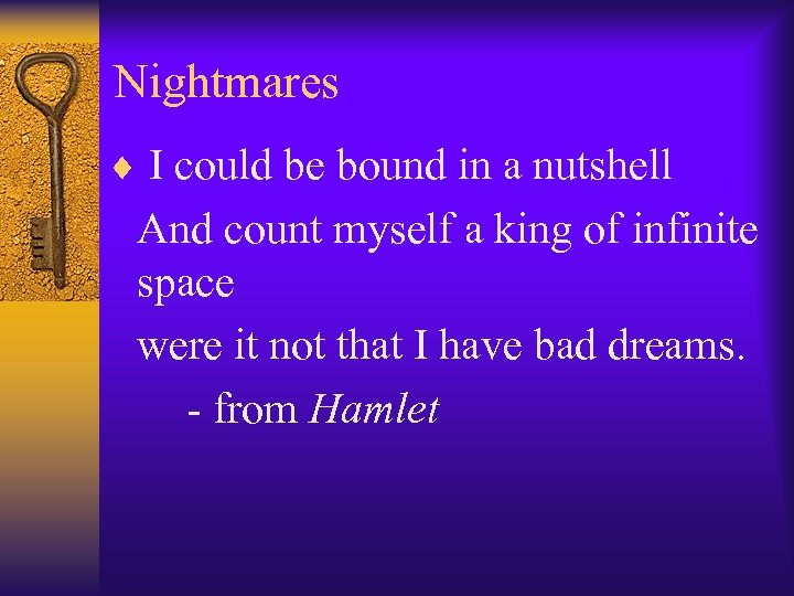 Nightmares ¨ I could be bound in a nutshell And count myself a king