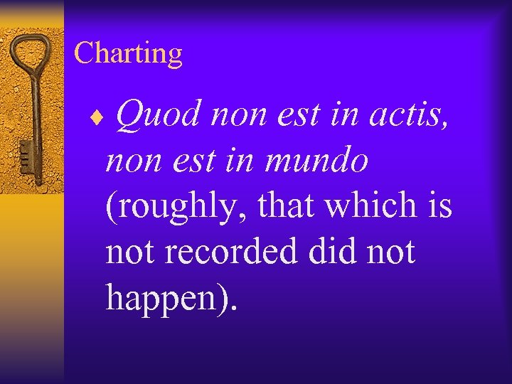 Charting ¨ Quod non est in actis, non est in mundo (roughly, that which