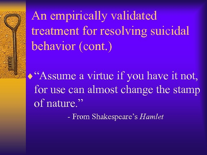 """An empirically validated treatment for resolving suicidal behavior (cont. ) ¨""""Assume a virtue if"""