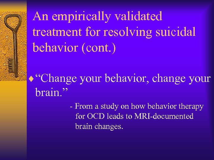 "An empirically validated treatment for resolving suicidal behavior (cont. ) ¨""Change your behavior, change"