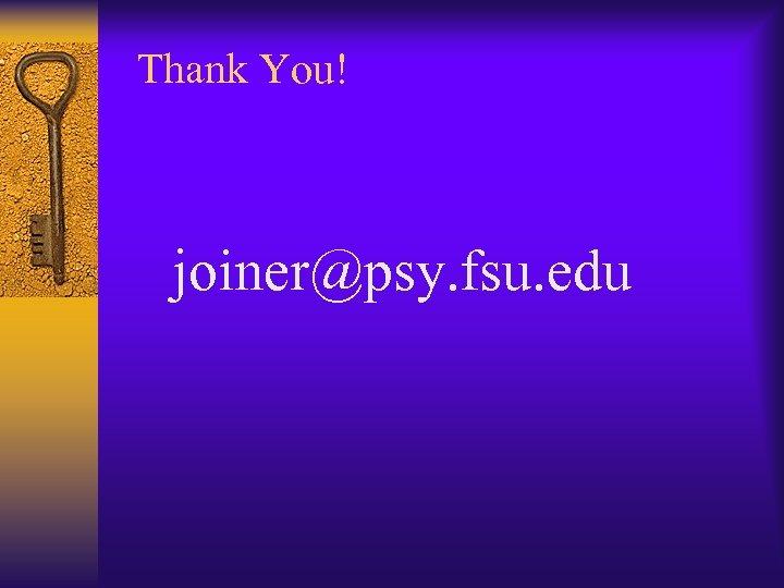 Thank You! joiner@psy. fsu. edu