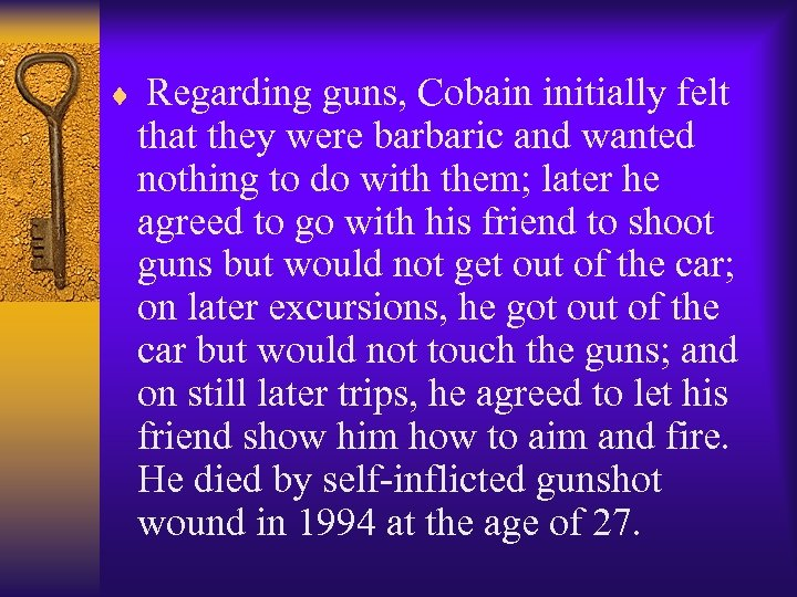 ¨ Regarding guns, Cobain initially felt that they were barbaric and wanted nothing to