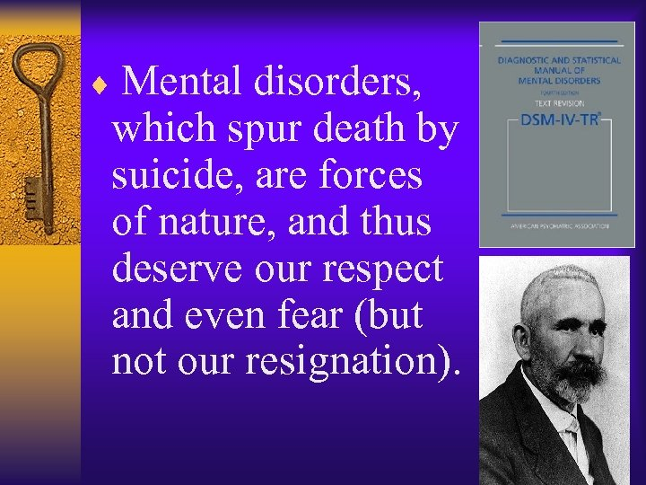 ¨ Mental disorders, which spur death by suicide, are forces of nature, and thus