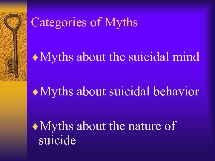 Categories of Myths ¨Myths about the suicidal mind ¨Myths about suicidal behavior ¨Myths about
