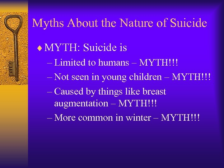 Myths About the Nature of Suicide ¨ MYTH: Suicide is – Limited to humans
