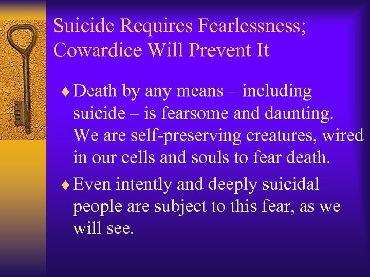 Suicide Requires Fearlessness; Cowardice Will Prevent It ¨ Death by any means – including