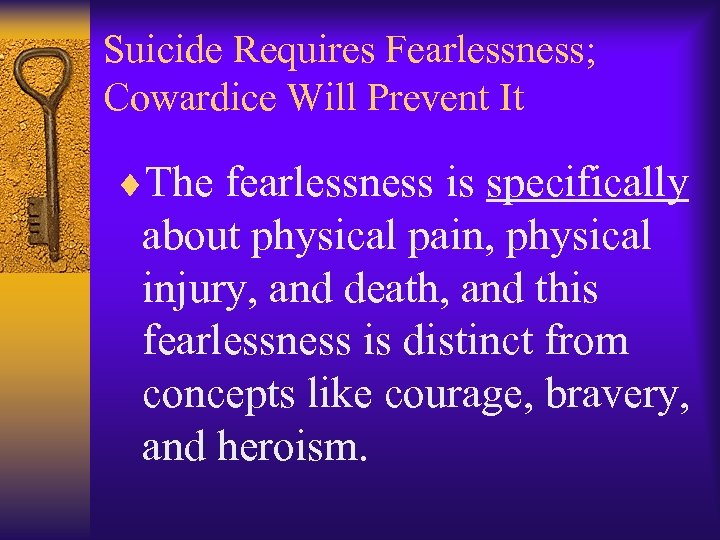 Suicide Requires Fearlessness; Cowardice Will Prevent It ¨The fearlessness is specifically about physical pain,