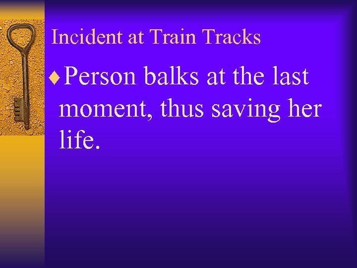 Incident at Train Tracks ¨Person balks at the last moment, thus saving her life.