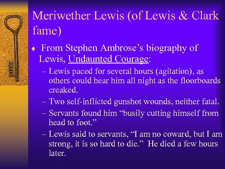 Meriwether Lewis (of Lewis & Clark fame) ¨ From Stephen Ambrose's biography of Lewis,