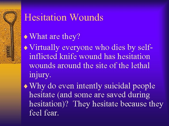 Hesitation Wounds ¨ What are they? ¨ Virtually everyone who dies by self- inflicted