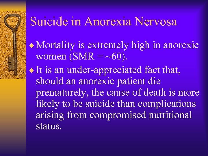 Suicide in Anorexia Nervosa ¨ Mortality is extremely high in anorexic women (SMR =