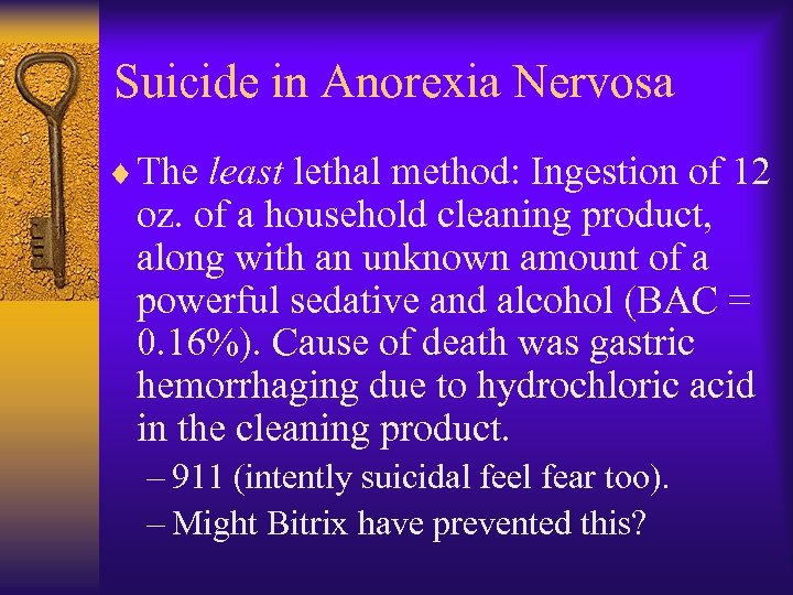 Suicide in Anorexia Nervosa ¨ The least lethal method: Ingestion of 12 oz. of