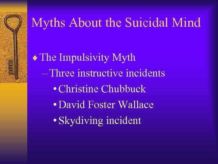 Myths About the Suicidal Mind ¨ The Impulsivity Myth – Three instructive incidents •
