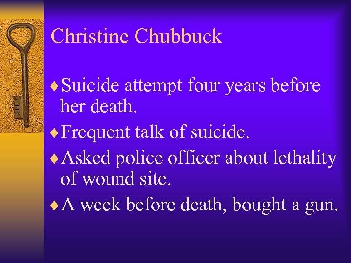 Christine Chubbuck ¨Suicide attempt four years before her death. ¨Frequent talk of suicide. ¨Asked