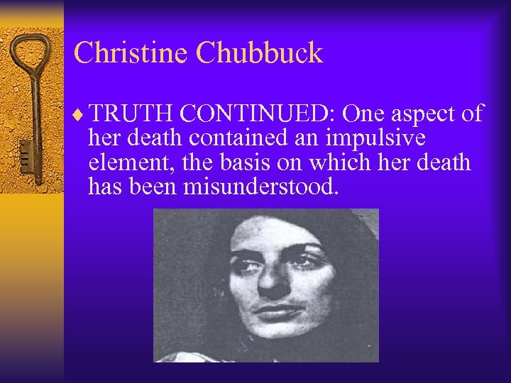 Christine Chubbuck ¨ TRUTH CONTINUED: One aspect of her death contained an impulsive element,