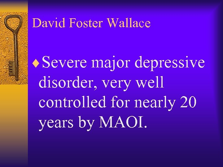 David Foster Wallace ¨Severe major depressive disorder, very well controlled for nearly 20 years
