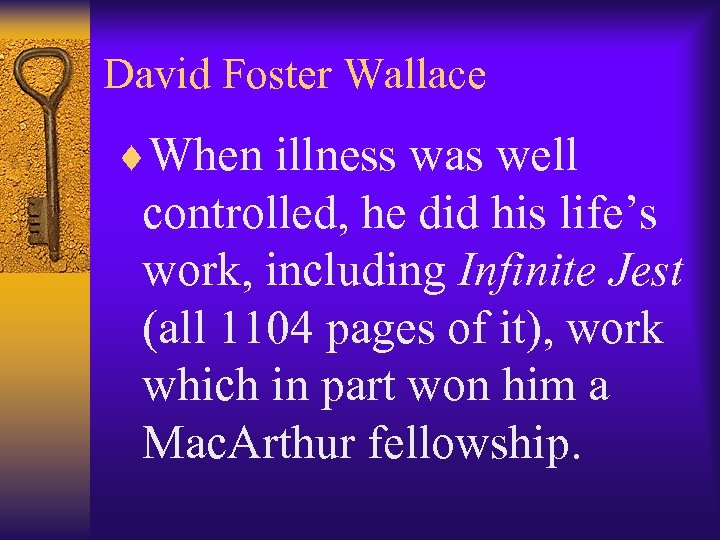 David Foster Wallace ¨When illness was well controlled, he did his life's work, including