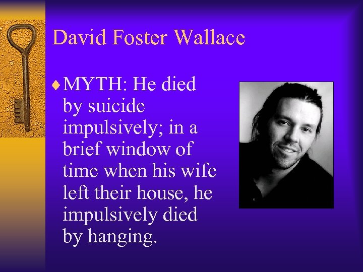 David Foster Wallace ¨MYTH: He died by suicide impulsively; in a brief window of