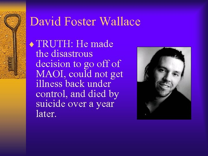 David Foster Wallace ¨ TRUTH: He made the disastrous decision to go off of
