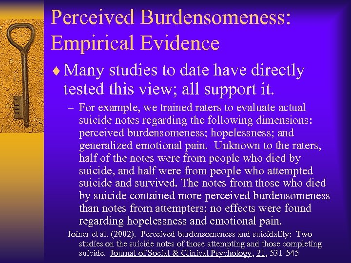 Perceived Burdensomeness: Empirical Evidence ¨ Many studies to date have directly tested this view;