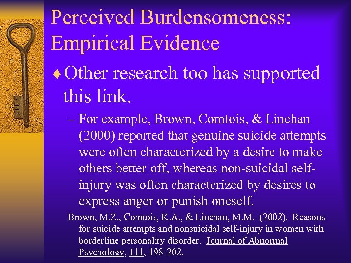 Perceived Burdensomeness: Empirical Evidence ¨Other research too has supported this link. – For example,