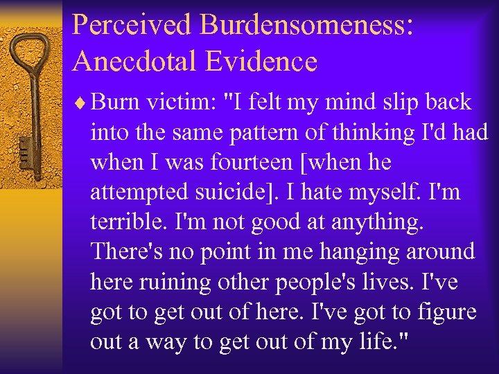 Perceived Burdensomeness: Anecdotal Evidence ¨ Burn victim: