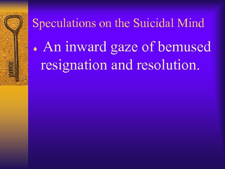Speculations on the Suicidal Mind An inward gaze of bemused resignation and resolution. ¨