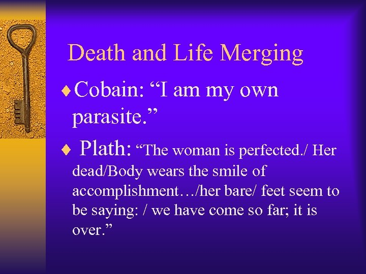 "Death and Life Merging ¨Cobain: ""I am my own parasite. "" ¨ Plath:"