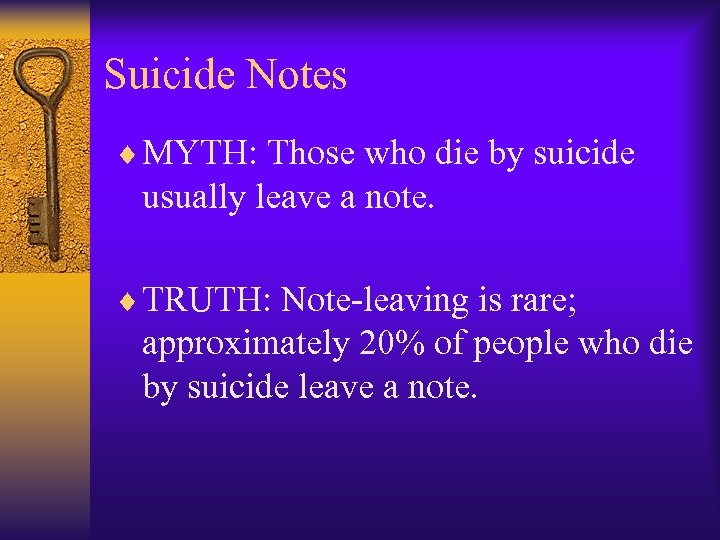 Suicide Notes ¨ MYTH: Those who die by suicide usually leave a note. ¨
