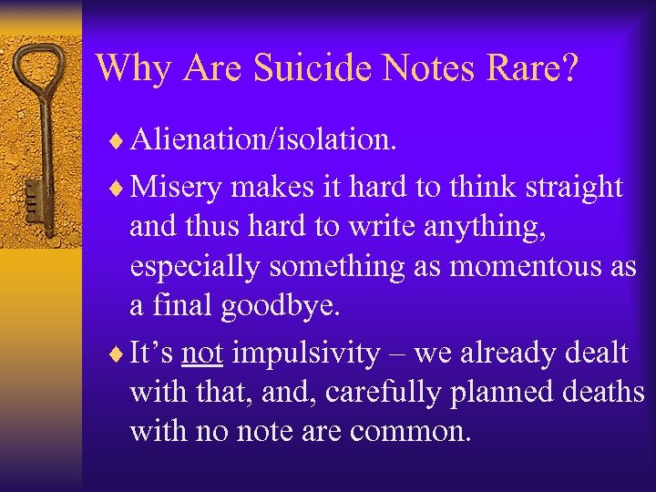 Why Are Suicide Notes Rare? ¨ Alienation/isolation. ¨ Misery makes it hard to think