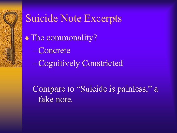 "Suicide Note Excerpts ¨ The commonality? – Concrete – Cognitively Constricted Compare to ""Suicide"