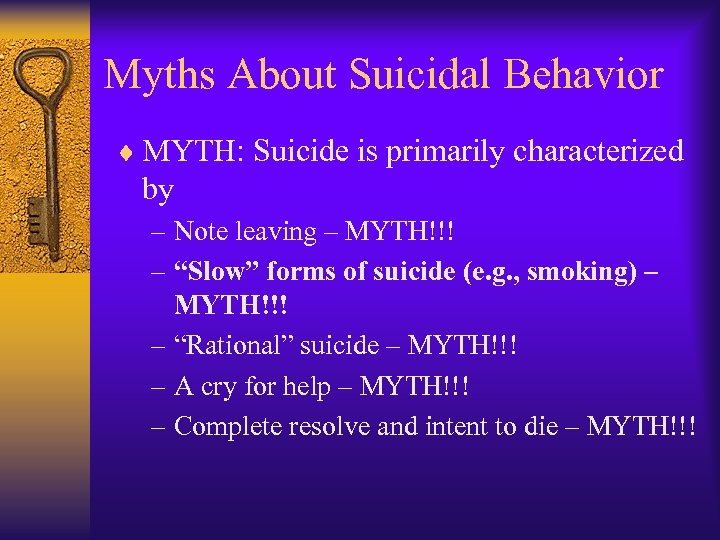 Myths About Suicidal Behavior ¨ MYTH: Suicide is primarily characterized by – Note leaving