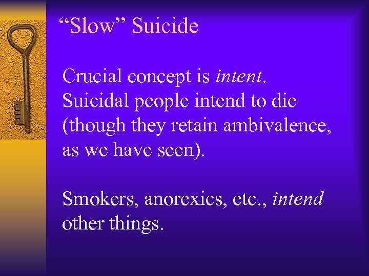 """""""Slow"""" Suicide Crucial concept is intent. Suicidal people intend to die (though they retain"""