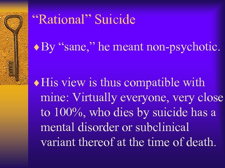 """""""Rational"""" Suicide ¨By """"sane, """" he meant non-psychotic. ¨His view is thus compatible with"""