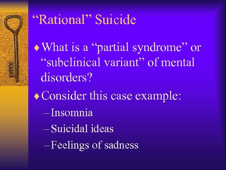 """Rational"" Suicide ¨What is a ""partial syndrome"" or ""subclinical variant"" of mental disorders? ¨Consider"