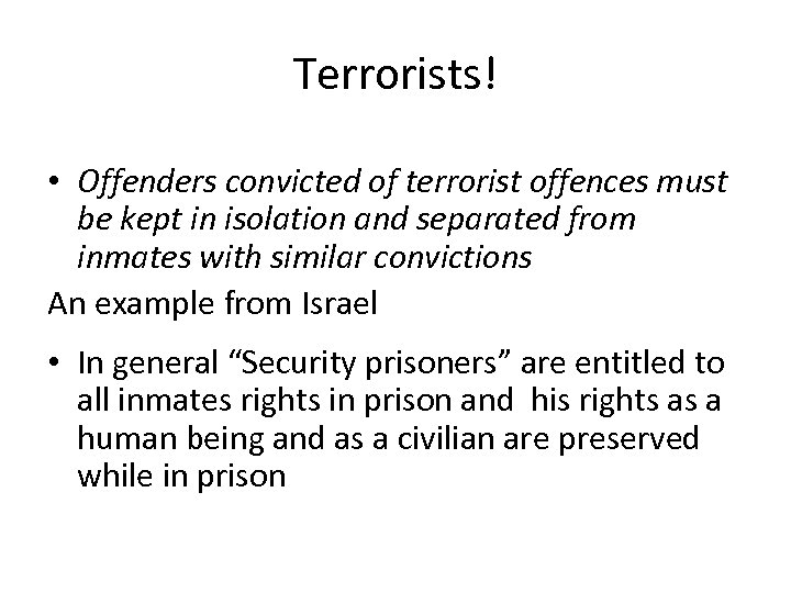 Terrorists! • Offenders convicted of terrorist offences must be kept in isolation and separated