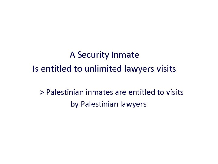 A Security Inmate Is entitled to unlimited lawyers visits > Palestinian inmates are entitled