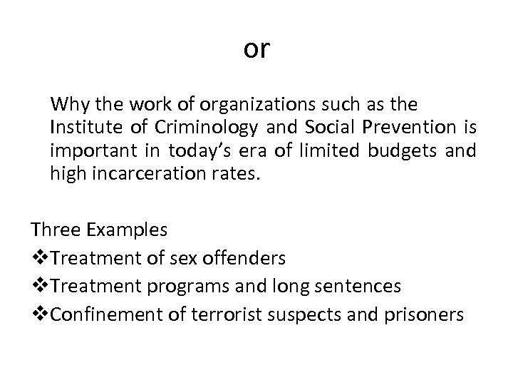 or Why the work of organizations such as the Institute of Criminology and Social