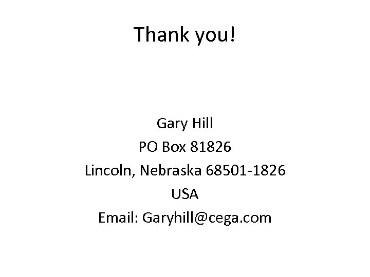 Thank you! Gary Hill PO Box 81826 Lincoln, Nebraska 68501 -1826 USA Email: Garyhill@cega.