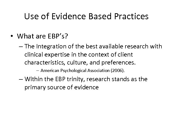 Use of Evidence Based Practices • What are EBP's? – The Integration of the