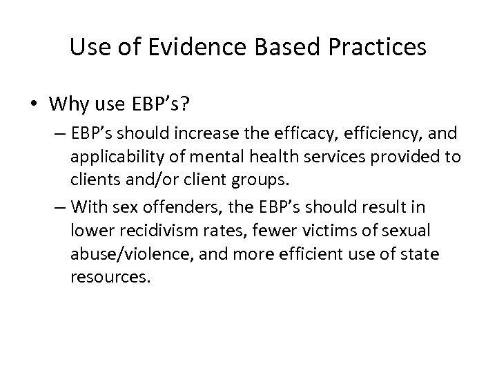 Use of Evidence Based Practices • Why use EBP's? – EBP's should increase the
