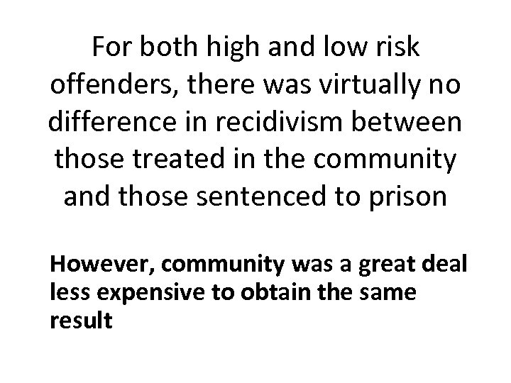 For both high and low risk offenders, there was virtually no difference in recidivism