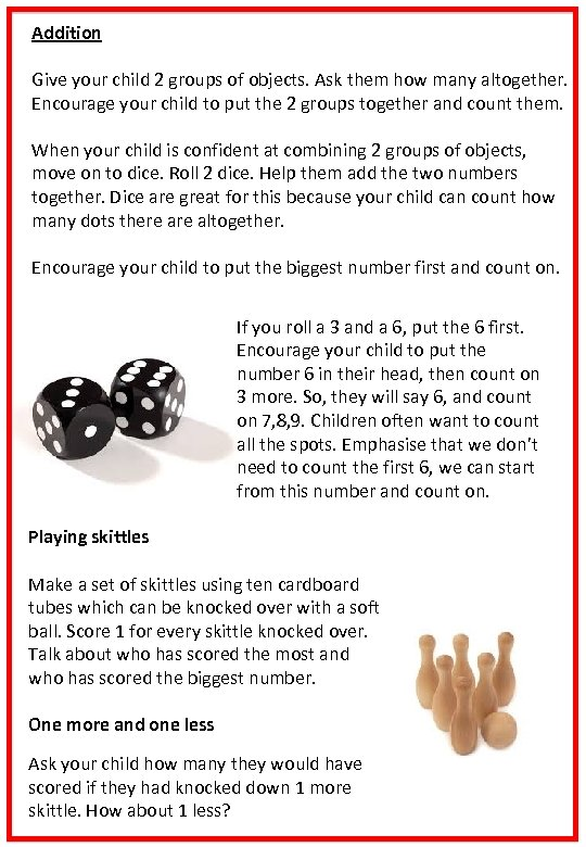 Addition Give your child 2 groups of objects. Ask them how many altogether. Encourage