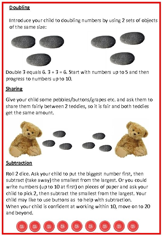 Doubling Introduce your child to doubling numbers by using 2 sets of objects of