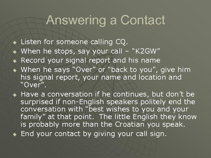 Answering a Contact u u u Listen for someone calling CQ. When he stops,