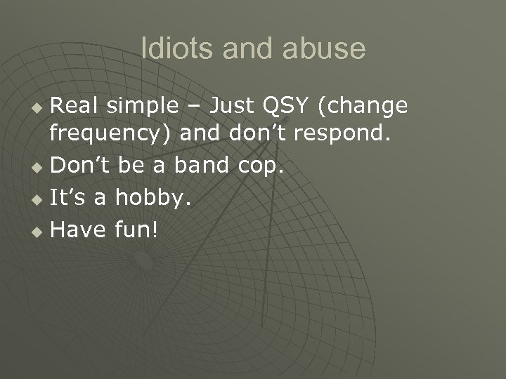 Idiots and abuse Real simple – Just QSY (change frequency) and don't respond. u