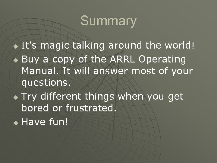 Summary It's magic talking around the world! u Buy a copy of the ARRL