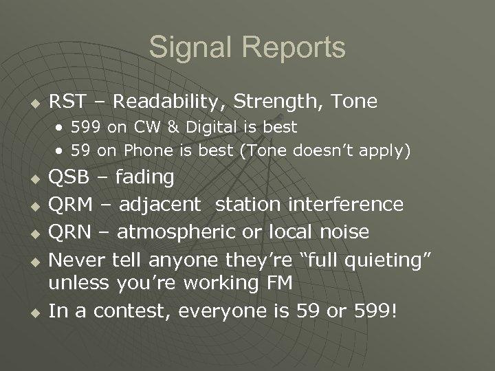 Signal Reports u RST – Readability, Strength, Tone • 599 on CW & Digital